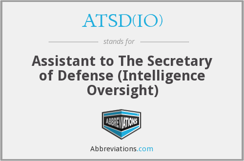 ATSD(IO) - Assistant to The Secretary of Defense (Intelligence Oversight)