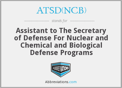 ATSD(NCB) - Assistant to The Secretary of Defense For Nuclear and Chemical and Biological Defense Programs