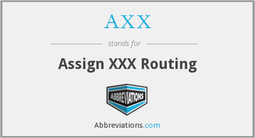 AXX - Assign XXX Routing