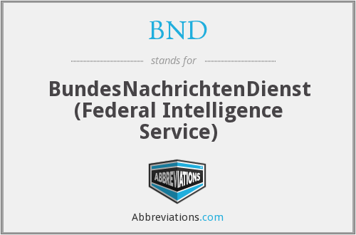 BND - BundesNachrichtenDienst (Federal Intelligence Service)