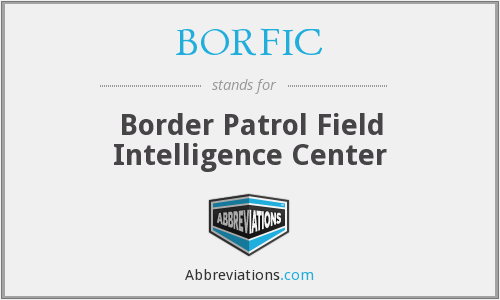 BORFIC - Border Patrol Field Intelligence Center