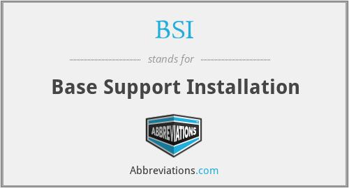 BSI - Base Support Installation