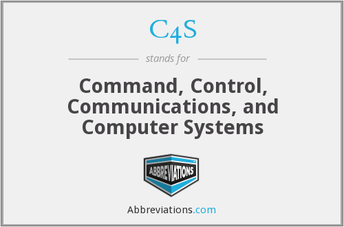 C4S - Command, Control, Communications, and Computer Systems