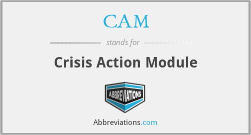 CAM - Crisis Action Module