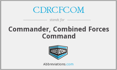 CDRCFCOM - Commander, Combined Forces Command