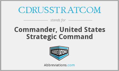CDRUSSTRATCOM - Commander, United States Strategic Command