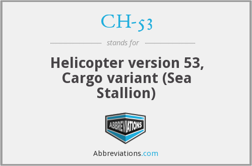 CH-53 - Helicopter version 53, Cargo variant (Sea Stallion)
