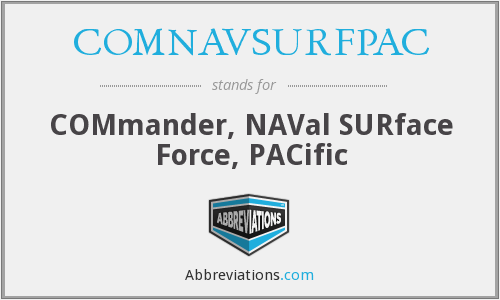COMNAVSURFPAC - COMmander, NAVal SURface Force, PACific
