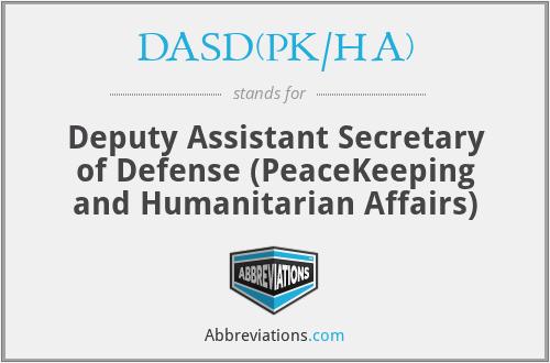 DASD(PK/HA) - Deputy Assistant Secretary of Defense (PeaceKeeping and Humanitarian Affairs)
