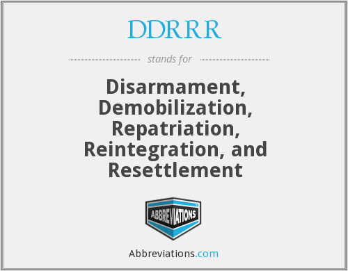DDRRR - Disarmament, Demobilization, Repatriation, Reintegration, and Resettlement