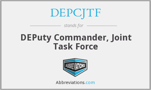 What does DEPCJTF stand for?