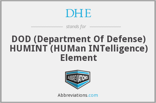 DHE - DOD (Department Of Defense) HUMINT (HUMan INTelligence) Element