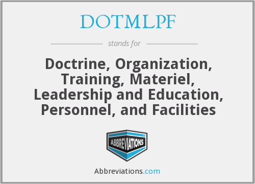DOTMLPF - Doctrine, Organization, Training, Materiel, Leadership and Education, Personnel, and Facilities