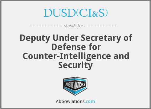 DUSD - (CI&S) Deputy Under Secretary of Defense For Counterintelligence and Security