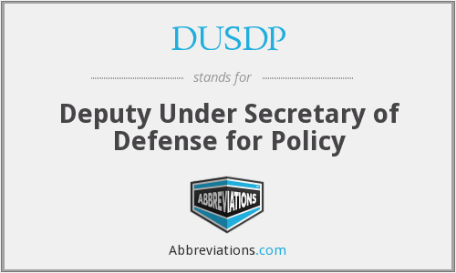DUSDP - Deputy Under Secretary of Defense for Policy