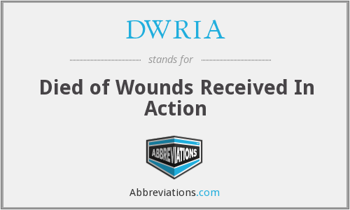 DWRIA - Died of Wounds Received In Action