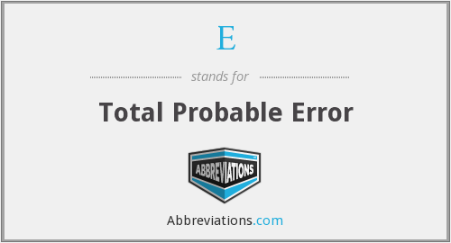 E - Total Probable Error