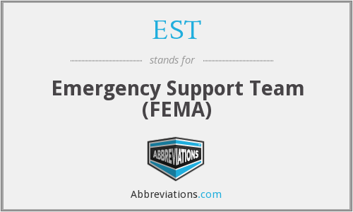 EST - Emergency Support Team (FEMA)
