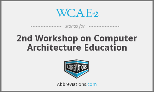 WCAE-2 - 2nd Workshop on Computer Architecture Education