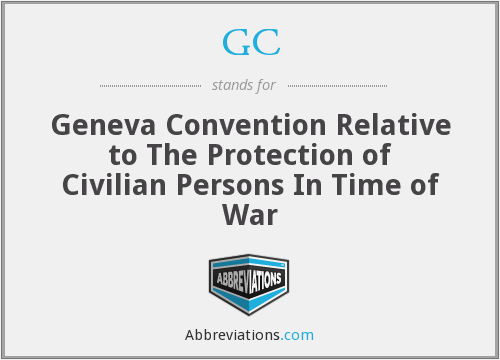 GC - Geneva Convention Relative to The Protection of Civilian Persons In Time of War