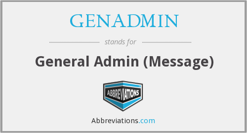 What does GENADMIN stand for?
