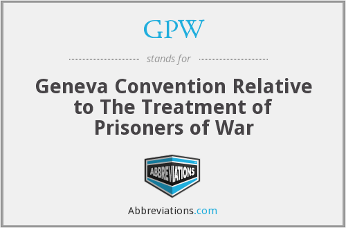 GPW - Geneva Convention Relative to The Treatment of Prisoners of War