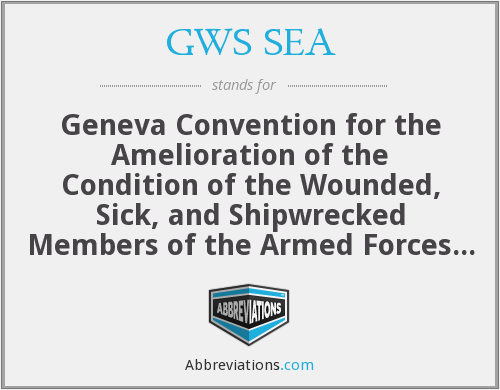 GWS SEA - Geneva Convention for the Amelioration of the Condition of the Wounded, Sick, and Shipwrecked Members of the Armed Forces at Sea