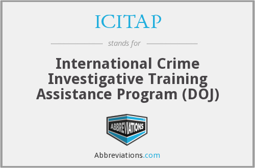 ICITAP - International Crime Investigative Training Assistance Program (DOJ)