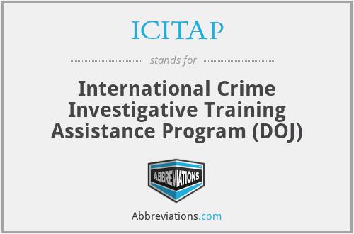 ICITAP - International Crime Investigative Training Assistance Program (DOJ)