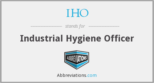 IHO - Industrial Hygiene Officer