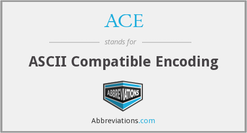 ACE - ASCII Compatible Encoding