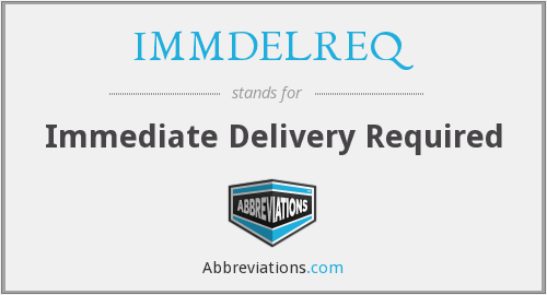 IMMDELREQ - Immediate Delivery Required