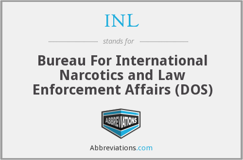 INL - Bureau For International Narcotics and Law Enforcement Affairs (DOS)
