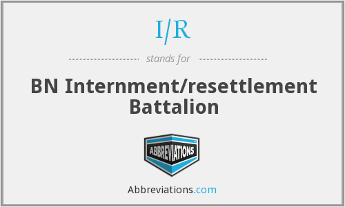 I/R - BN Internment/resettlement Battalion