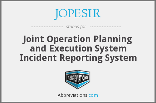 JOPESIR - Joint Operation Planning and Execution System Incident Reporting System