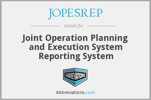 JOPESREP - Joint Operation Planning and Execution System Reporting System