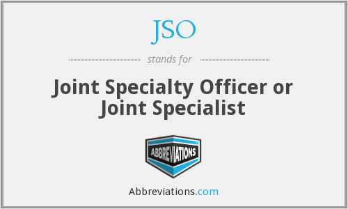 JSO - Joint Specialty Officer or Joint Specialist