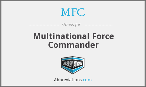 MFC - Multinational Force Commander