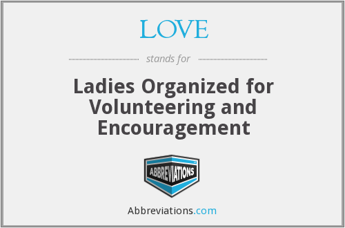 LOVE - Ladies Organized for Volunteering and Encouragement