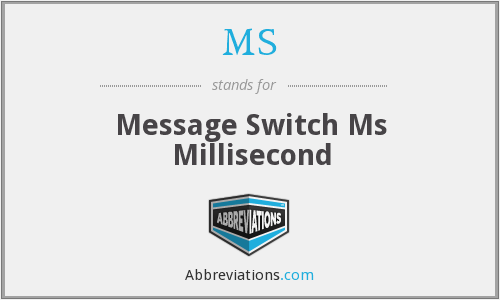 MS - Message Switch Ms Millisecond