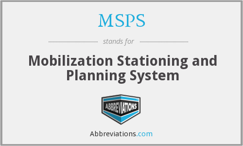 MSPS - Mobilization Stationing and Planning System