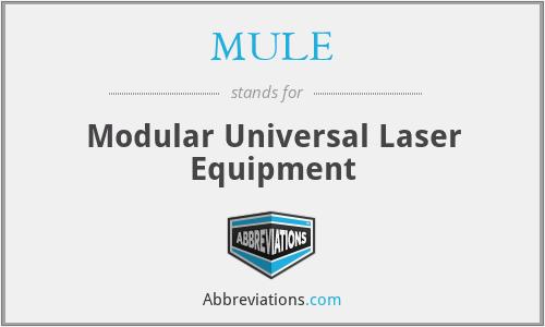 MULE - Modular Universal Laser Equipment