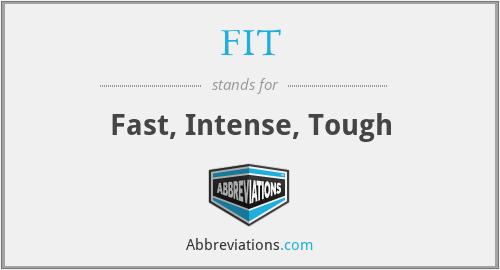 FIT - Fast, Intense, Tough
