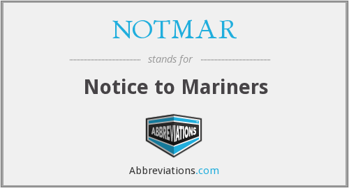 NOTMAR - Notice to Mariners
