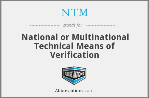NTM - National or Multinational Technical Means of Verification