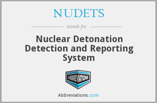 NUDETS - Nuclear Detonation Detection and Reporting System