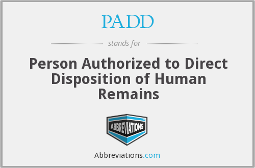 PADD - Person Authorized to Direct Disposition of Human Remains