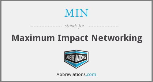 MIN - Maximum Impact Networking