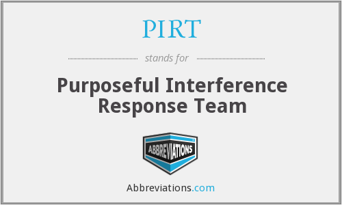 PIRT - Purposeful Interference Response Team