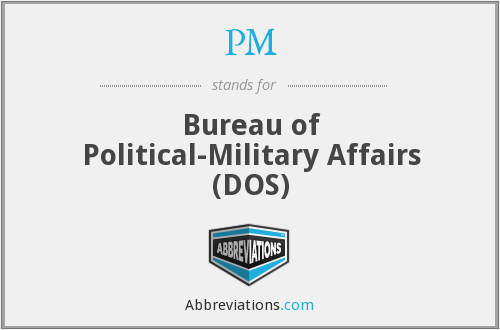PM - Bureau of Political-Military Affairs (DOS)